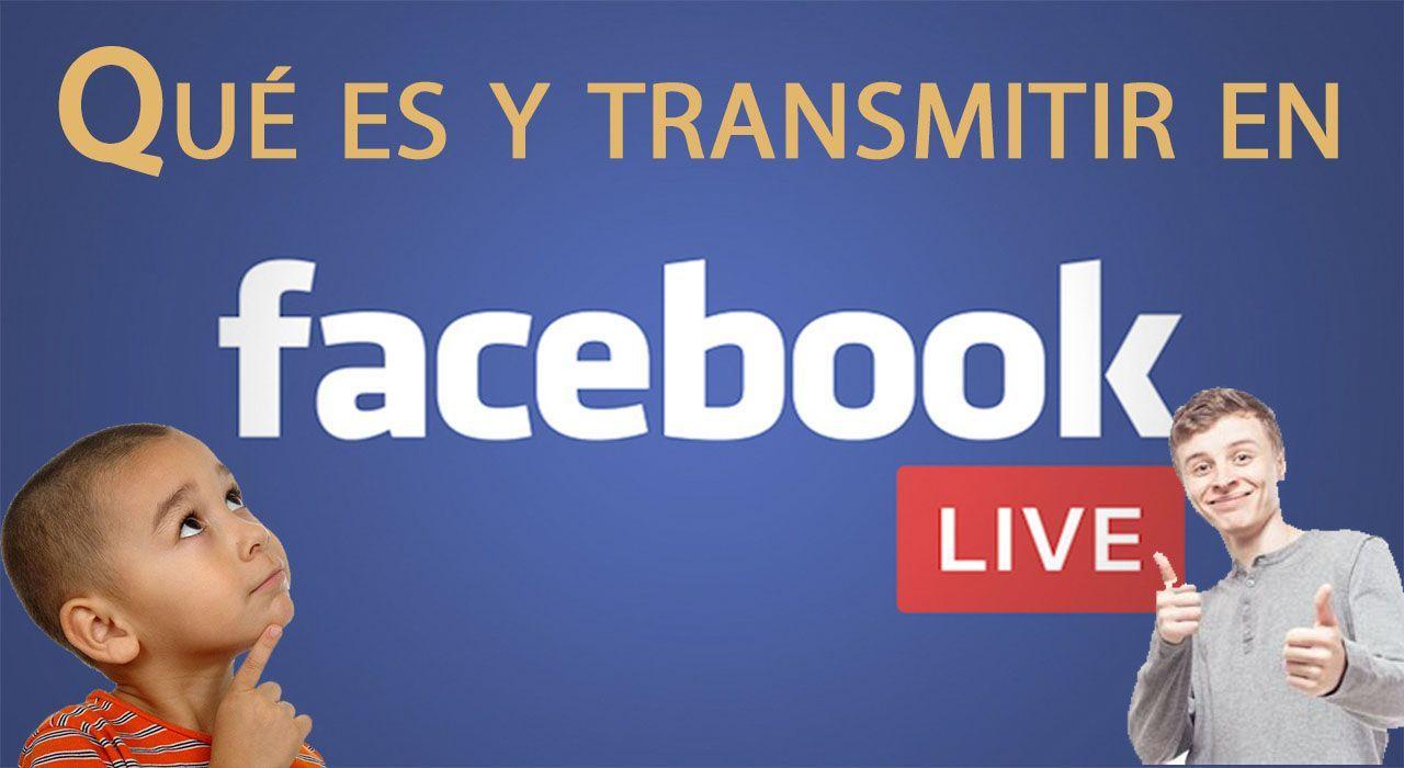 Qué es Facebook Live y cómo transmitir en directo