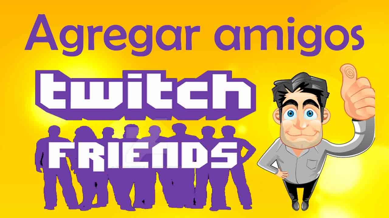 agregar-amigos-en-twitch